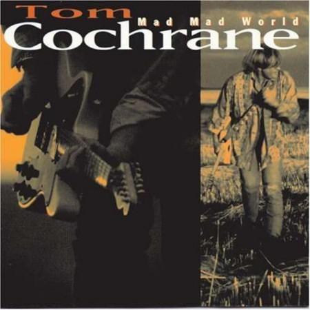 Tom Cochrane: Mad Mad World - CD