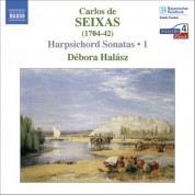 Debora Halasz: Seixas: Complete Works for Harpsichord, Vol.  1 - CD