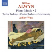 Ashley Wass: Alwyn, W.: Piano Music, Vol. 2  - 12 Preludes / Contes Barbares / Movements - CD