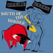 Charlie Parker: South Of The Border + 6 Bonus Tracks! In Green Virgin Vinyl. - Plak