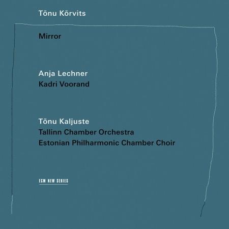 Anja Lechner, Kadri Voorand, Tallinn Chamber Orchestra, Estonian Philharmonic Chamber Choir, Tõnu Kõrvits, Tõnu Kaljuste: Tõnu Kõrvits: Mirror - CD