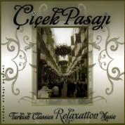 Çeşitli Sanatçılar: Çiçek Pasajı Turkish Classics Relaxation Music - CD