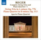 Aperto Piano Quartet: Reger, M: String Trios and Piano Quartets (Complete), Vol. 1  - String Trio, Op. 77B / Piano Quartet, Op. 113 - CD