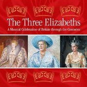 Three Elizabeths (The): A Musical Celebration of Britain Through the Centuries - CD