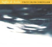 Jean-Marc Foltz, Stephan Oliva, Bruno Chevillon: Soffio Di Scelsi - CD