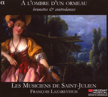 Les Musiciens de Saint-Julien, François Lazarevitch: A l'ombre d'un ormeau: Brunettes & contredanses - CD