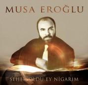 Musa Eroğlu: Seher Oldu Ey Nigarım - Plak