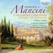 Corina Marti, Capella Tiberina, Paolo Perrone, Alexandra Nigito: Mancini: 12 Recorder Concertos - CD