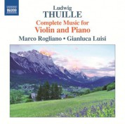 Gianluca Luisi, Marco Rogliano: Thuille: Complete Works for Violin and Piano - CD