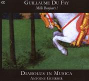 Emsemble Diabolus in Musica, Antoine Guerber: Guillaume Du Fay: Mille Bonjours! - CD