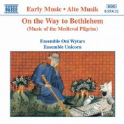 Unicorn Ensemble: On the Way To Bethlehem: Music of the Medieval Pilgrim - CD