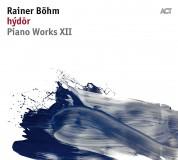 Rainer Böhm: Hýdōr: Piano Works XII - CD