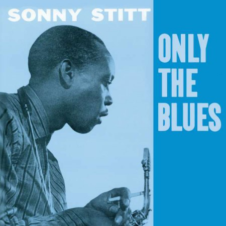Sonny Stitt: Only The Blues + 7 Bonus Tracks - CD