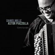 Daniel Mille: Astor Piazzola: Ciero Tus Ojos - CD