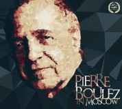 Pierre Boulez, Moscow Conservatory Students Symphony Orchestra: Pierre Boulez in Moscow - CD