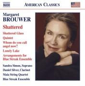 Blue Streak Ensemble, Maia String Quartet, Daniel Silver, Sandra Simon: Margaret Brouwer: Shattered - Chamber Music - CD