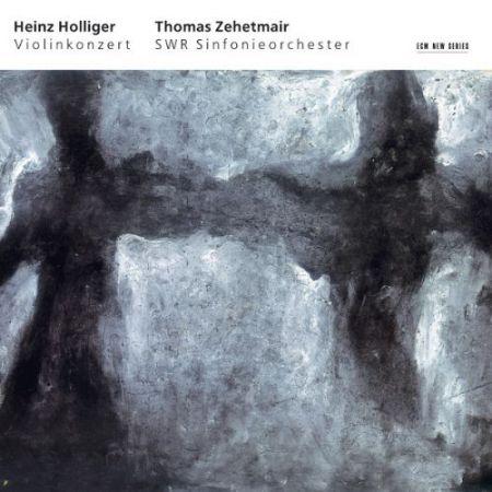 Thomas Zehetmair, SWR Sinfonieorchester Baden Baden und Freiburg, Heinz Holliger: Heinz Holliger: Violinkonzert