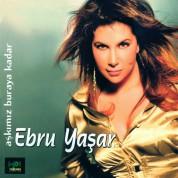 Ebru Yaşar: Aşkımız Buraya Kadar - CD