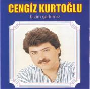 Cengiz Kurtoğlu: Bizim Şarkımız - CD