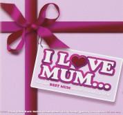 Çeşitli Sanatçılar: I Love Mum - CD