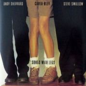 Carla Bley, Steve Swallow, Andy Sheppard: Songs With Legs - CD