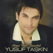 Yusuf Taşkın: Alma Beni İstanbul - CD
