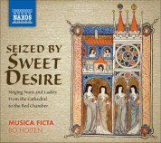 Musica Ficta: Vocal Ensemble Music - Seized By Sweet Desire - Singing Nuns and Ladies, From the Cathedral To the Bed Chamber - CD