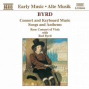 Byrd: Consort and Keyboard Music / Songs and Anthems - CD