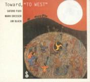 "Mark Dresser, Jim Black, Satoko Fujii: Toward, ""To West"" - CD"
