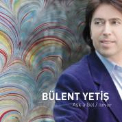 Bülent Yetiş: Aşk'a Gel / İlahiler - CD