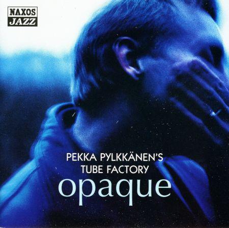 Pekka Pylkkänen's Tube Factory: Opaque - CD