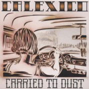 Calexico: Carried To Dust - CD