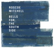 Roscoe Mitchell: Bells for the South Side - CD