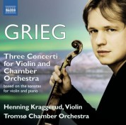 Henning Kraggerud: Grieg: 3 Concerti for Violin & Chamber Orchestra based on the Sonatas for Violin and Piano - CD