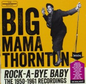 Big Mama Thornton: Rock-A-Bye Baby (The 1950-1961 Recordings) - CD