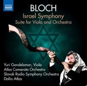 Atlas Camerata Orchestra, Dalia Atlas, Yuri Gandelsman, Slovak Radio Symphony Orchestra: Bloch: Israel Symphony & Suite for Viola and Orchestra - CD