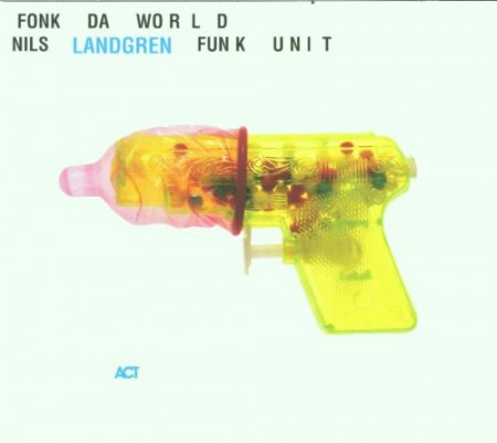 Nils Landgren Funk Unit: Fonk Da World - CD
