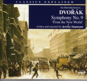 Classics Explained: Dvorak - Symphony No. 9, 'From the New World' - CD