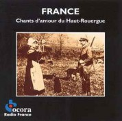 Çeşitli Sanatçılar: France: Chants D'Amour Du Haut-Rouergue - CD