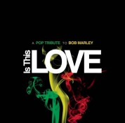 Çeşitli Sanatçılar: Is This Love: A Pop Tribute To Bob Marley - CD