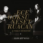 Ece Göksu, Neşet Ruacan: Slow Hot Wind - CD