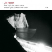 Jon Hassell: Last night the moon came dropping its clothes in the street - CD