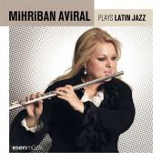 Mihriban Aviral: Plays Latin Jazz - CD