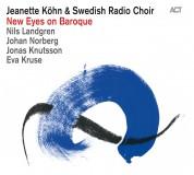 Jeanette Köhn, Swedish Radio Choir: New Eyes on Baroque - CD